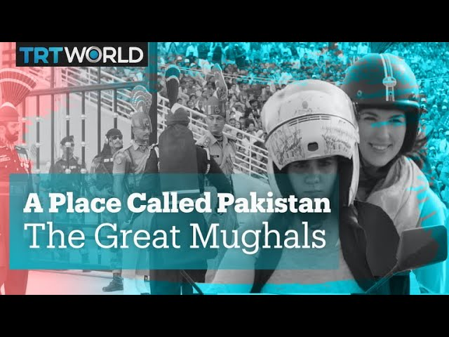 A Place Called Pakistan - The Great Mughals