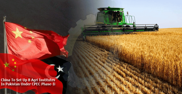 China To Set Up 8 Agri Institutes In Pakistan Under CPEC Phase-Ii